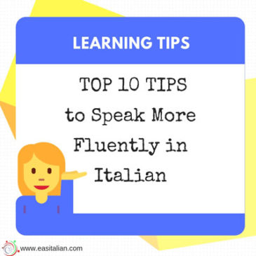 TOP 10 TIPS to Speak More Fluently in Italian