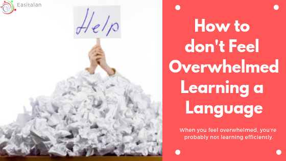 How do not Feeling Overwhelmed Learning a Language