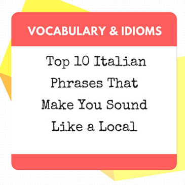 Top 10 Italian Phrases That Make You Sound Like a Local