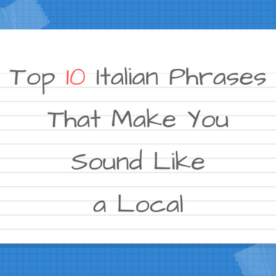 10 italian cultural notes easitalian blog italian language and culture top 10 italian phrases that make you sound like a local m4hsunfo