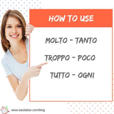 HOW TO USE Molto, Tanto, Troppo, Poco, Tutto, Ogni