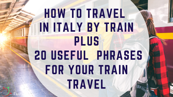 How to Travel in Italy by Train plus 20 Useful  Phrases for your Train Travel