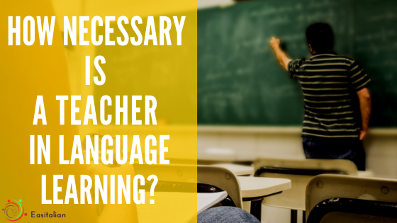 How Necessary is a Teacher in Language Learning?