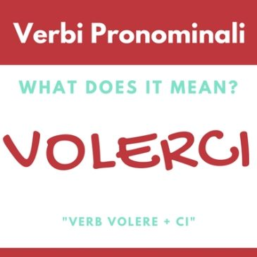 "How to use Italian pronominal verb ""VOLERCI"""