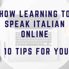 How Learning to Speak Italian ONLINE - 10 TIPS FOR YOU