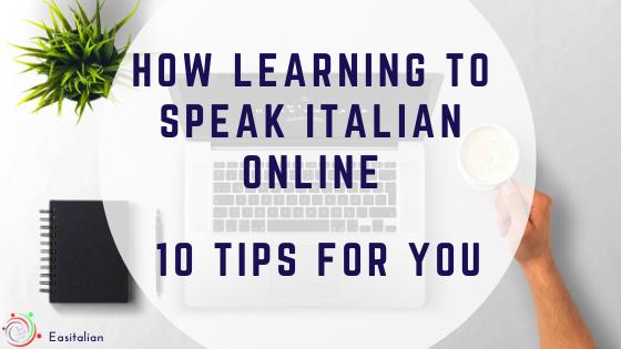 How Learning to Speak Italian ONLINE – 10 TIPS FOR YOU