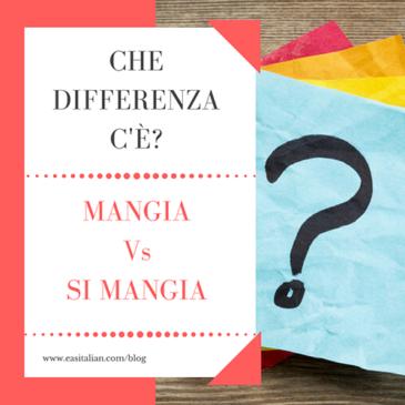 "Che Differenza c'è … ? Mangia / Si Mangia – verbi pronominali ""colloquiali"""