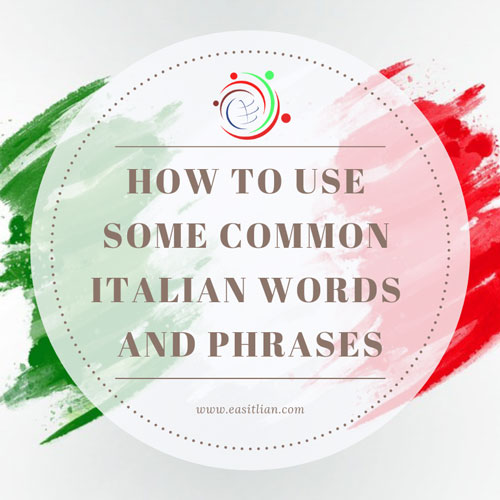 How to use some Common Italian Words and Phrases
