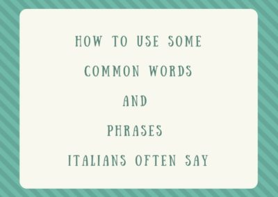 How to use some Common Words and Phrases Italians often Say