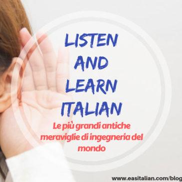 Listen and Learn Italian: Le più grandi antiche meraviglie di ingegneria del mondo