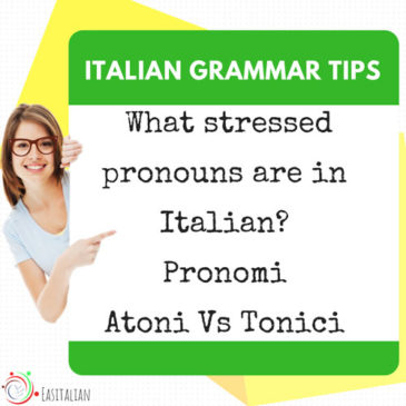 What stressed pronouns are in Italian? Pronomi Atoni Vs Tonici